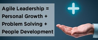 Agile Leadership = Personal Growth + Problem Solving + People Development