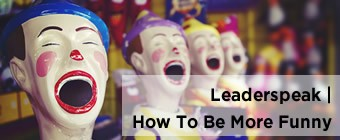 Leaderspeak | How To Be More Funny